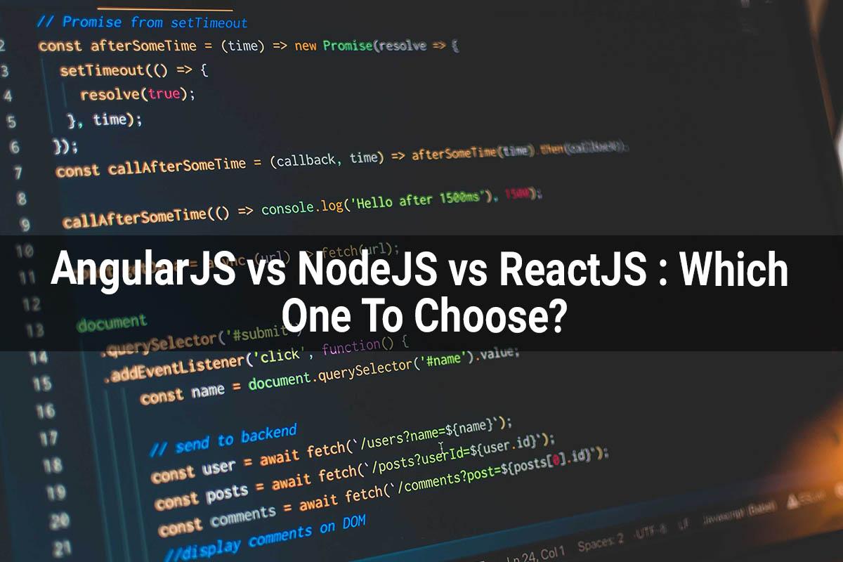 AngularJS vs NodeJS vs ReactJS Which One Would You Choose