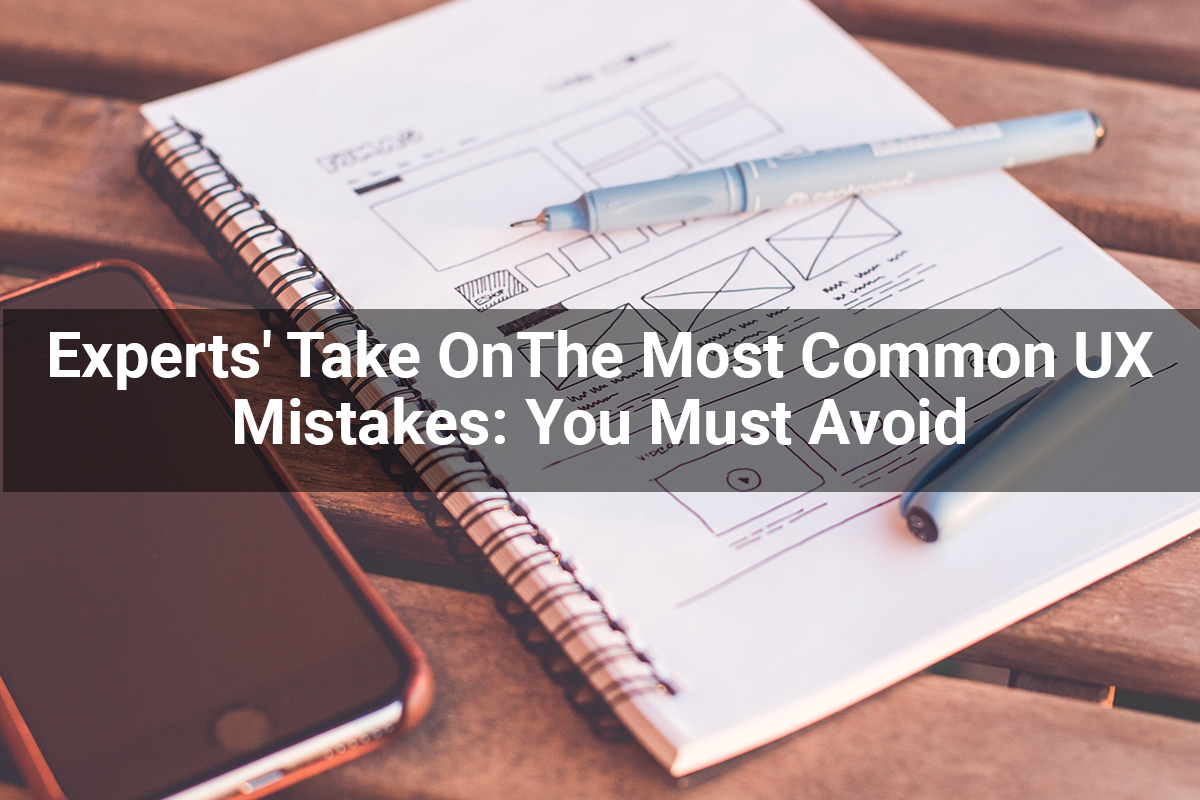 Experts' Take OnThe Most Common UX Mistakes You Must Avoid