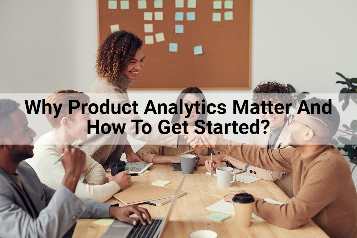 Why Product Analytics Matter And How To Get Started?