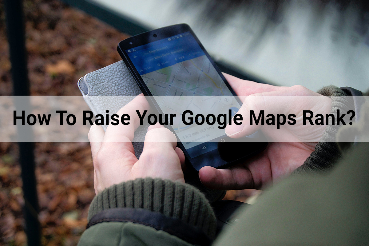 How To Raise Your Google Maps Rank in 2021