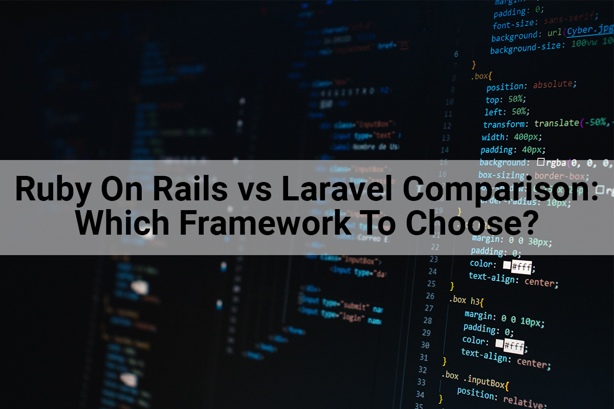 Ruby On Rails vs Laravel Comparison Which Framework To Choose For Your Next Project