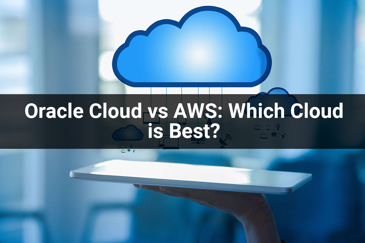 ORACLE CLOUD VS AWS: Which one is best cloud ?