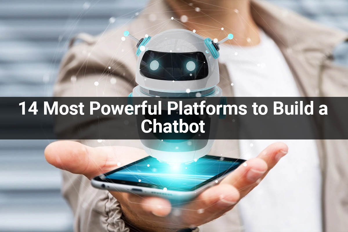 14 Most Powerful Platforms to Build a Chatbot