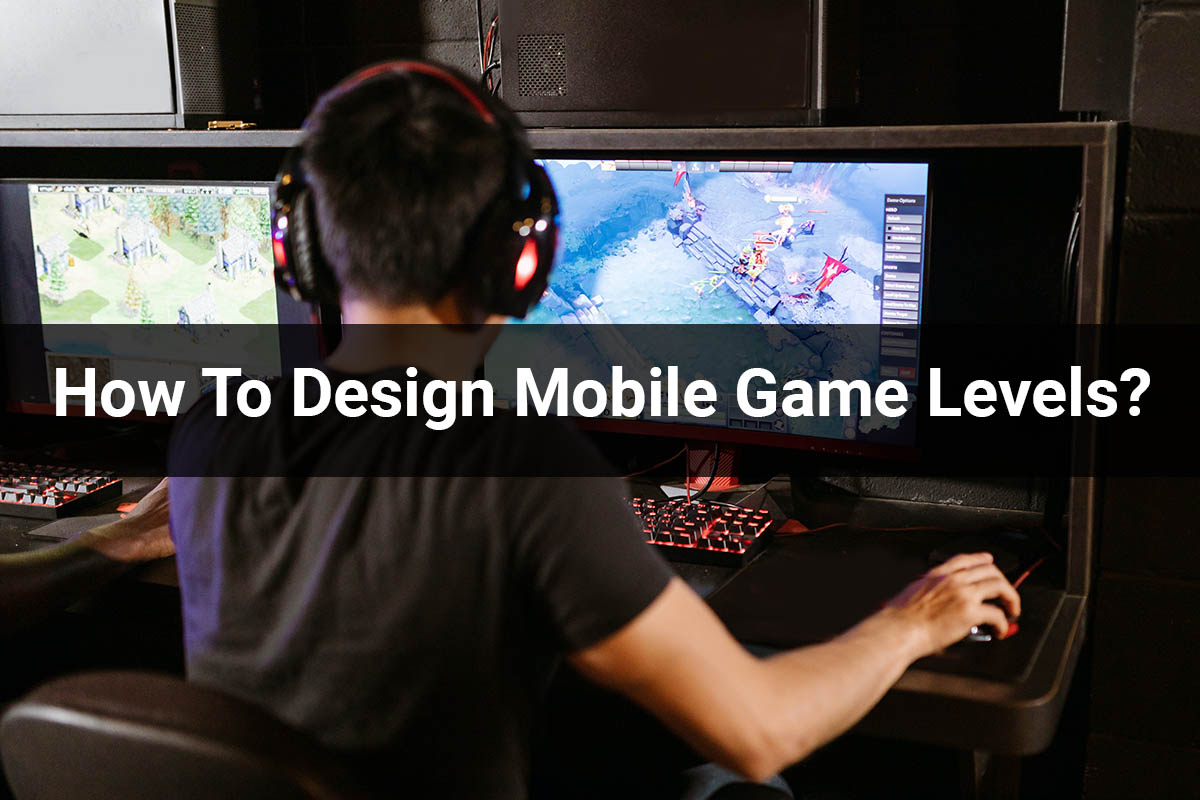 How To Design Mobile Game Levels?