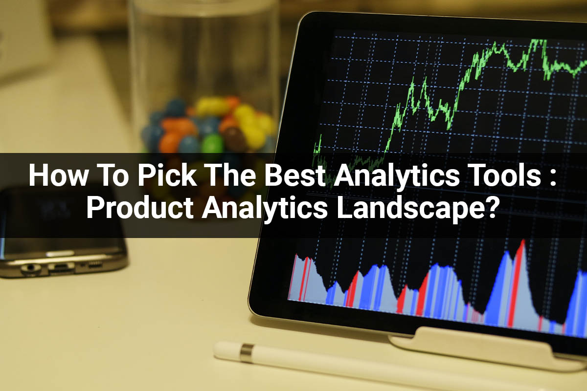 How To Pick The Best Analytics Tools Product Analytics Landscape