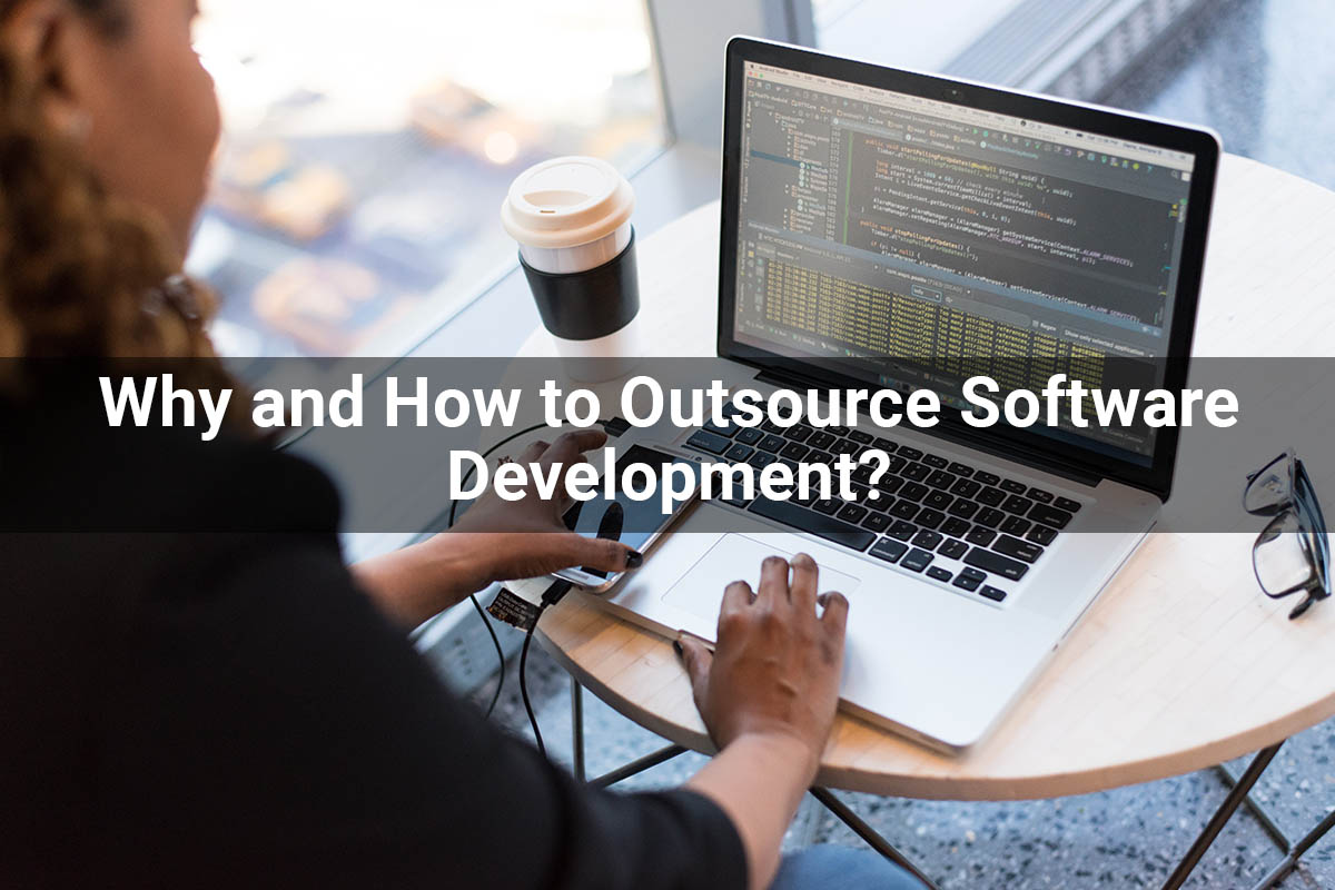 Why and How to Outsource Software Development?