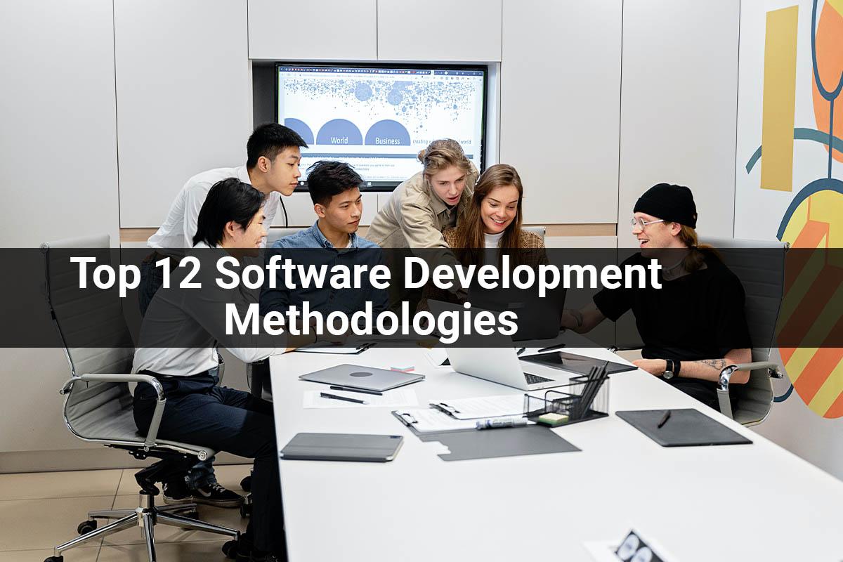 Top 12 Software Development Methodologies