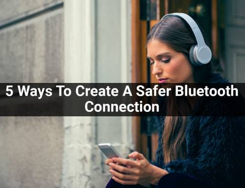 5 Ways To Create A Safer Bluetooth Connection