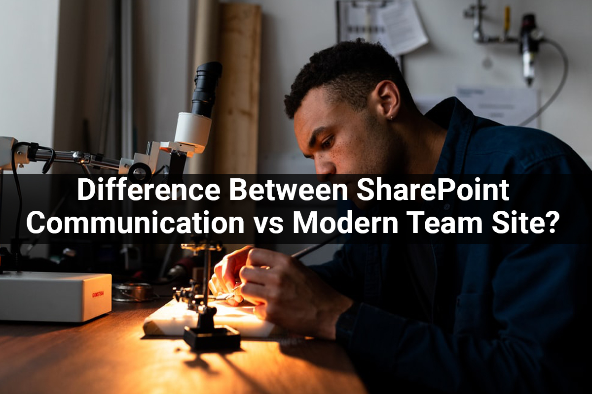SharePoint Communication Site vs Team Site Differences