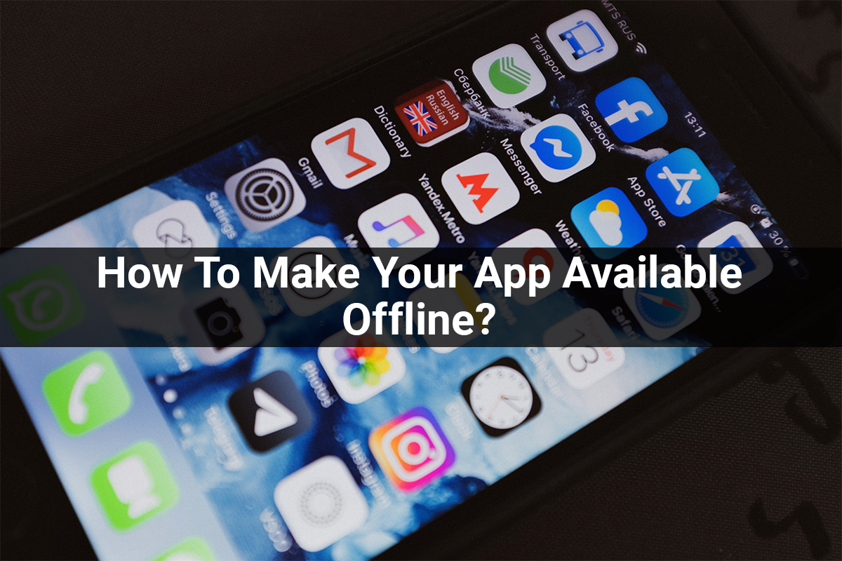 How To Make Your App Offline?