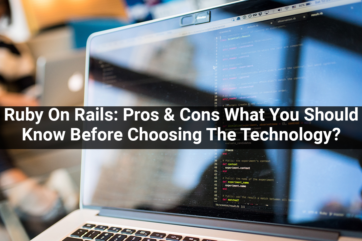 Ruby On Rails: Pros & Cons What You Should Know Before Choosing The Technology?