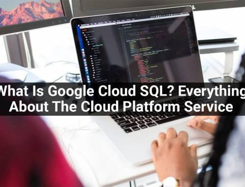 What Is Google Cloud SQL? Everything About The Cloud Platform Service