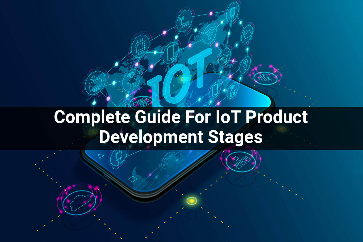 Complete Guide For IoT Product Development Stages