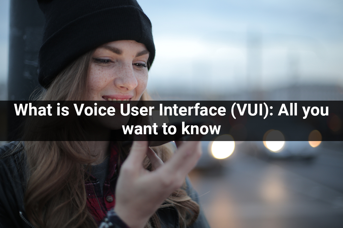 What is Voice User Interface (VUI): All you want to know