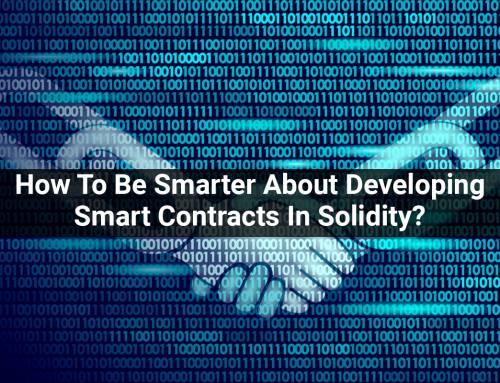 How To Be Smarter About Developing Smart Contracts In Solidity?
