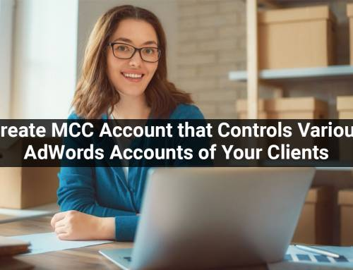 How to Create a MCC Account that Controls Various AdWords Accounts of Your Clients?